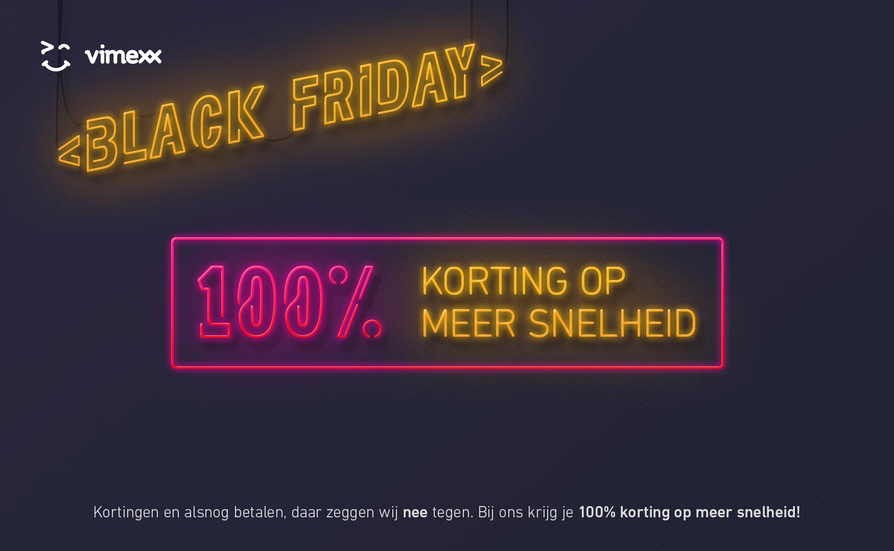 Black Friday: 100% korting op meer snelheid!